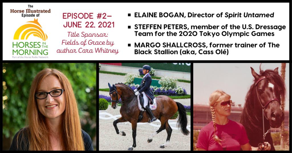 Horse Illustrated Podcast - Episode 2 - Elaine Bogan of Spirit Untamed, Steffen Peters, Margo Shallcross and The Black Stallion